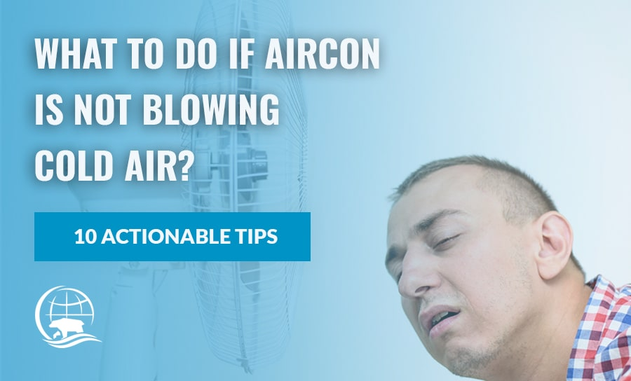 Aircon Not Blowing Cold Air: 10 Actionable Steps if Air Conditioner is Not Cooling
